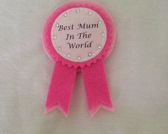 Best mum in the world rosette, mum rosette, best mum, mothers day gift, Mum badge, best mum,
