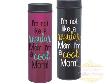 I'm not like a regular mom, I'm a cool Mom Coffee travel mug 16 ounce Travel To Go Cup Stainless Steel Coffee Tumbler Thermos gift for Mom