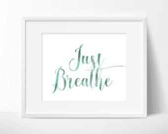 Just Breathe - Instant Download - Art Print - Printable Quotes - Downloadable Prints - Calligraphy - Digital Print - Yoga Art