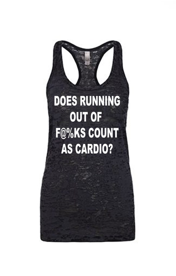 does running out of fucks count as cardio tank funny gym
