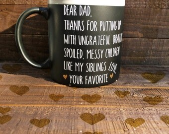Dear Dad Thanks for putting up with Bratty, Messy, Ungrateful, Spoiled kids like my Siblings. Love.... your Favorite! Favorite Child Mug