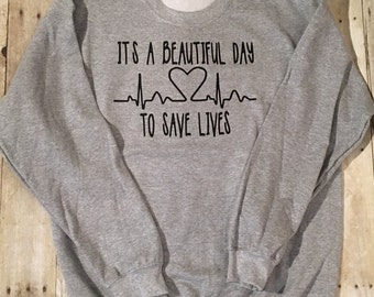 SWEATSHIRT Its a Beautiful Day To Save Lives