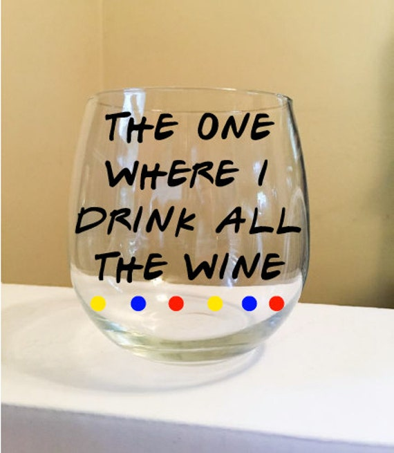 The One Where I Drink All The Wine Stemless Wine Glass {F.R.I.E.N.D.S.}