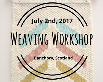 Sunday, July 2nd 2017 - Beginner Frame Loom Weaving Class: Create a Wall Hanging - Banchory, UK - 1pm-4pm