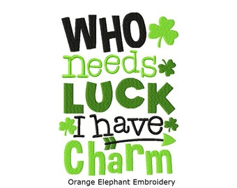 St Patrick's Who Needs Luck I have Charm Unique Urban Machine Embroidery Design digital File