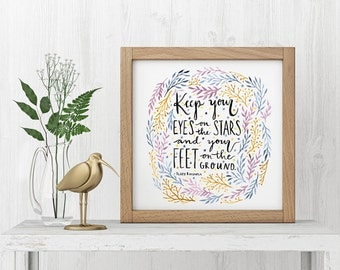 Keep your eyes on the stars and your feet on the ground hand lettered watercolor PRINT