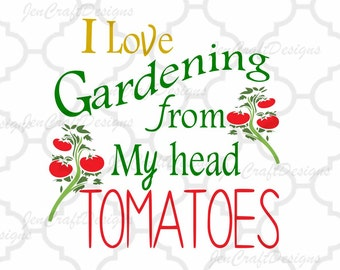 I love gardening from my head tomatoes SVG Cutting File for Silhouette, Cricut and other Vinyl craft Cutters, Svg, EpsS, Pngn, Ai, JPG, DXF