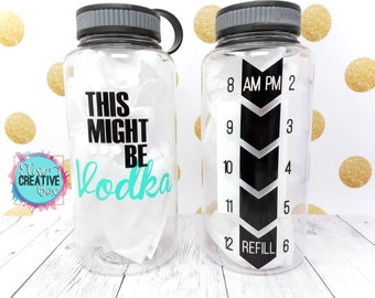 This Might Be Vodka Water Bottle 34oz - Customize Colors - Water Intake Tracker or Personalize With Name - Bottle Color Options - Great Gift