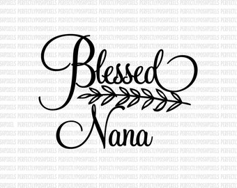 Blessed Nana SVG Commercial Use Ok dxf eps SVG files Silhouette Designer Edition Cameo Cricut Design Space Cricut Explore Expression