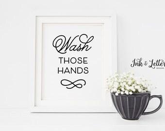 Bathroom Wall Decor - Wash Those Hands - Bathroom Wall Art - Bathroom Printable Art - Instant Download - Beauty Wall Art - 8x10 & 5x7 Prints