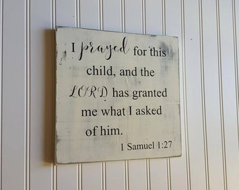 I prayed for this child and the Lord has granted me what I asked of him, 1 Samuel 1:27, Nursery Sign, Baby Shower Gift