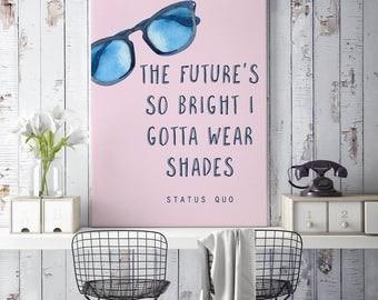 Shades printable, future's so bright, summer print, instant digital download, status quo quote, music print, gotta wear shades, beach, hot