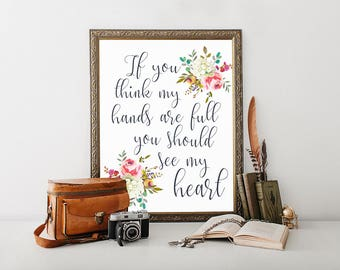 If You Think My Hands Are Full You Should See My Heart, printable, gift for her, gifts for mom, teacher gifts, shabby chic, best friend gift