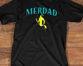 Merdad T-shirt - Funny Dad Shirt for Dad of a Mermaid - Father's Day Gift for Cool Dad - Daddy's Mermaid - Birthday Dad - Up to 3XL