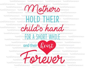 Mother's Day SVG, Mothers Hold Their Child's Hand For A While and their Heart Forever, Personalized, Silhouette, Cricut Cut Files