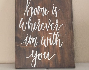 Home is wherever I'm with you, wood sign, home decor,