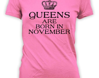 Custom Birthday Shirt November Birthday Present For Her Bday T Shirt Personalized TShirt B Day Queens Are Born In November Ladies Tee -BG304