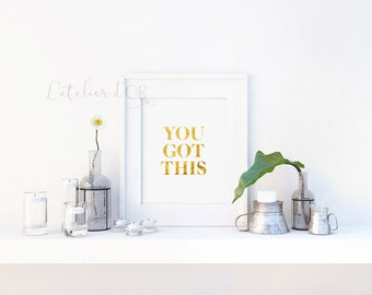 YOU GOT THIS - Motivational Print - Gold Foil Print - Room Decor - Wall Art - Gift Idea - Inspiration - Minimalistic Foil Decor