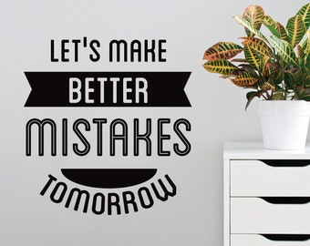 Inspirational Wall Decal Quote Let's Make Better MistakesTomorrow Wall Sticker