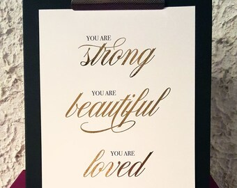 "Real foil | Print | Wall Art | Inspirational Quote | ""You are strong, you are beautiful, your loved"""