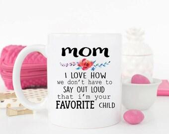 Favorite Child Mug, Mothers Day Mug, Funny Gift for mom, funny Mom Mug, Mom Coffee Mug, Mug for mom, Gifts for mom, Mom cup