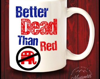 Better Dead Than Red Coffee Mug Liberal Anti Republican Anti Trump Gift Democrat Left Wing American Freedom Lover