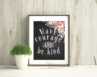 Have Courage and be Kind, quote with watercolor flowers on chalkboard styled background. Digital print includes 3 sizes 11x14, 8x10, and 5x7