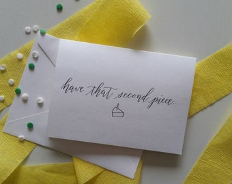 "Greeting Card ""Have That Second Piece"" - Happy Birthday - Birthday Card - Cake Card - Handmade Card"