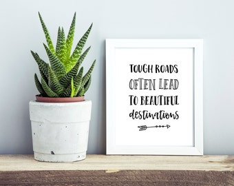 Tough Roads Lead To Beautiful Destinations, Lsrge PRINTABLE Wall Art, Destination Print, Typography Art, Handlettered Artwork, Scandinavian