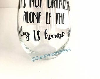 It's not drinking alone if the dog is home stemless wine glass for dog lovers drinking wine with your dog gift for your dog lover friend