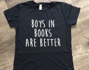 Boys In Books Are Better Shirt - Tshirt Unisex or Women T-Shirts - Funny T Shirts Trending Shirts Teen Shirts Gift Book Novel Reading Reader
