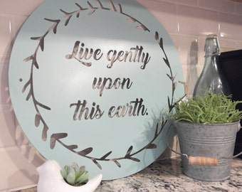 Metal Sign | Live Gently Upon This Earth | Metal Quote | JourneyIron