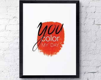 Office decor printable art, You color my day typography on orange brush stroke, Digital File Only, *No Physical Item Will Ship