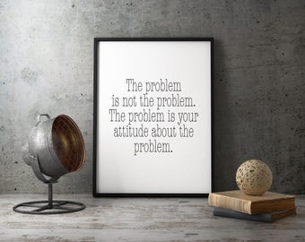 The Problem Is Not The Problem Printable Wall Art, Home Decor, Office Decor, Inspirational Motivational Quote, Print.
