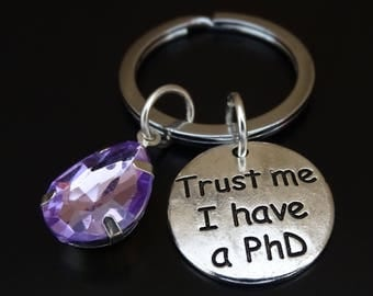 Trust me I have a PhD Keychain, PhD Key Chain, PhD Graduation, PhD Graduation Gift, PhD Student, Graduation PhD, Graduation Gift PhD