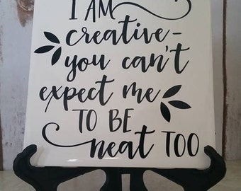 I am creative you can't expect me to be neat too. Home decor, Tile with saying, Christmas, Gift