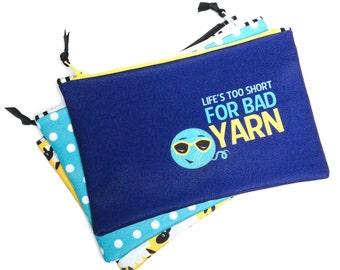 Zipper Bag, Knitting project bag, Life's too Short for Bad Yarn