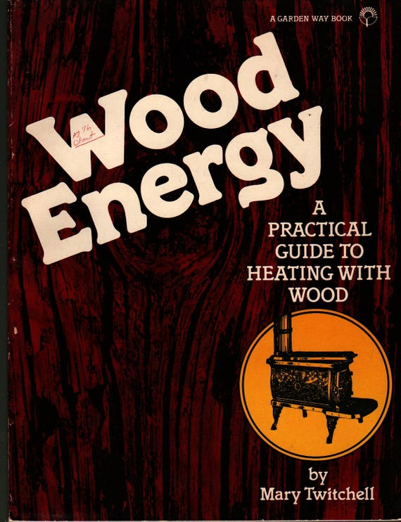 Wood Energy A Practical Guide to Heating With Wood - Mary Twitchell - Cathy Baker - 1981 - Vintage Book