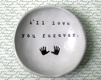 IN STOCK: I'll Love You Forever Bowl, Shower Gift, New Baby Gift, Mom Birthday Gift, Ring Dish, Christmas Gift