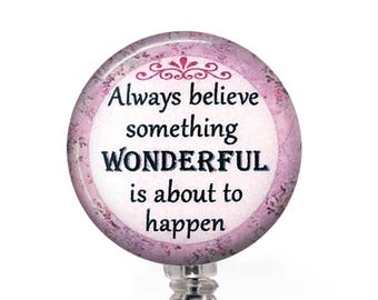 Inspirational Badge Reel - Believe, Something Wonderful Is About to Happen -ID Badge Holder - 336