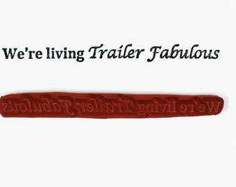 We're Living Trailer Fabulous - Altered Attic Rubber Stamp - CLEARANCE - RV Camping Funny Quote Greeting - Art Craft Scrapbook Mixed Media