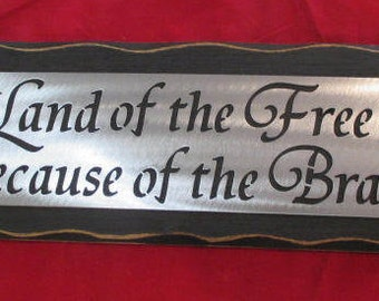 LAND of the FREE Because of the BRAVE- Wall sign - plaque- Military - Navy - Army - marine - National Guard - Troops - Veterans - Service -