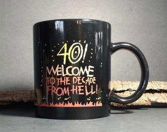 40th Birthday Mug / Mug for 40th Birthday / Welcome to Decade from Hell Mug / Best Gift Ever For Turning 40
