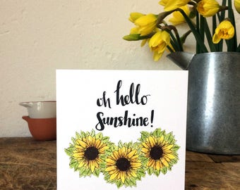 Oh Hello Sunshine card. Sunflower illustration. Thinking of you, just because card. Sunshine Birthday card. Motivational Card for friend.