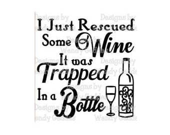 SVG - I just Rescued some Wine, it was trapped in a bottle - Digital cutting file - INSTANT DOWNLOAD - svg, png, pdf & silhouette studio