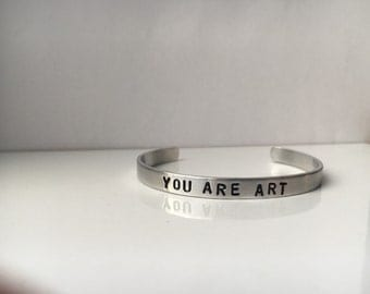 You Are Art/Aluminum Bracelet/holiday gifts/Valentines Day Jewelry/Mantra Jewelry/byZULLIdesigns/ZULLI/Womens Jewelry/Quote Jewelry