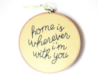 Hoop Art, Home is Wherever I'm With You, Embroidery, Hand Stitched, Song Lyrics Hoop, Bright Yellow, Housewarming Gift, Wedding, Modern