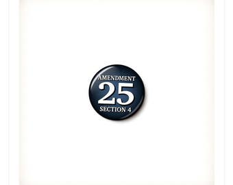 25th Amendment Button or Magnet - Amendment 25 Section 4 Anti-Trump Pin - Anti-Trump Button - One Inch Pinback Button - 1 Inch Magnet