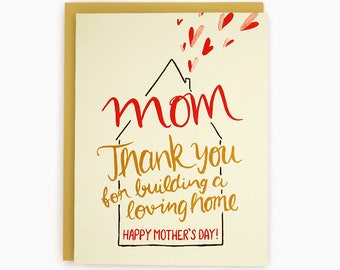 Mom Thank you for building a loving Home - Happy Mother's Day!