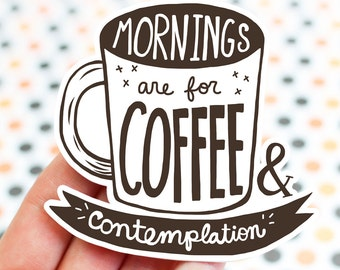Father's Day Gift, Mornings Are For Coffee And Contemplation, For Dad, Hopper, Vinyl Sticker, Eleven, Inspirational Quote, Coffee Sticker